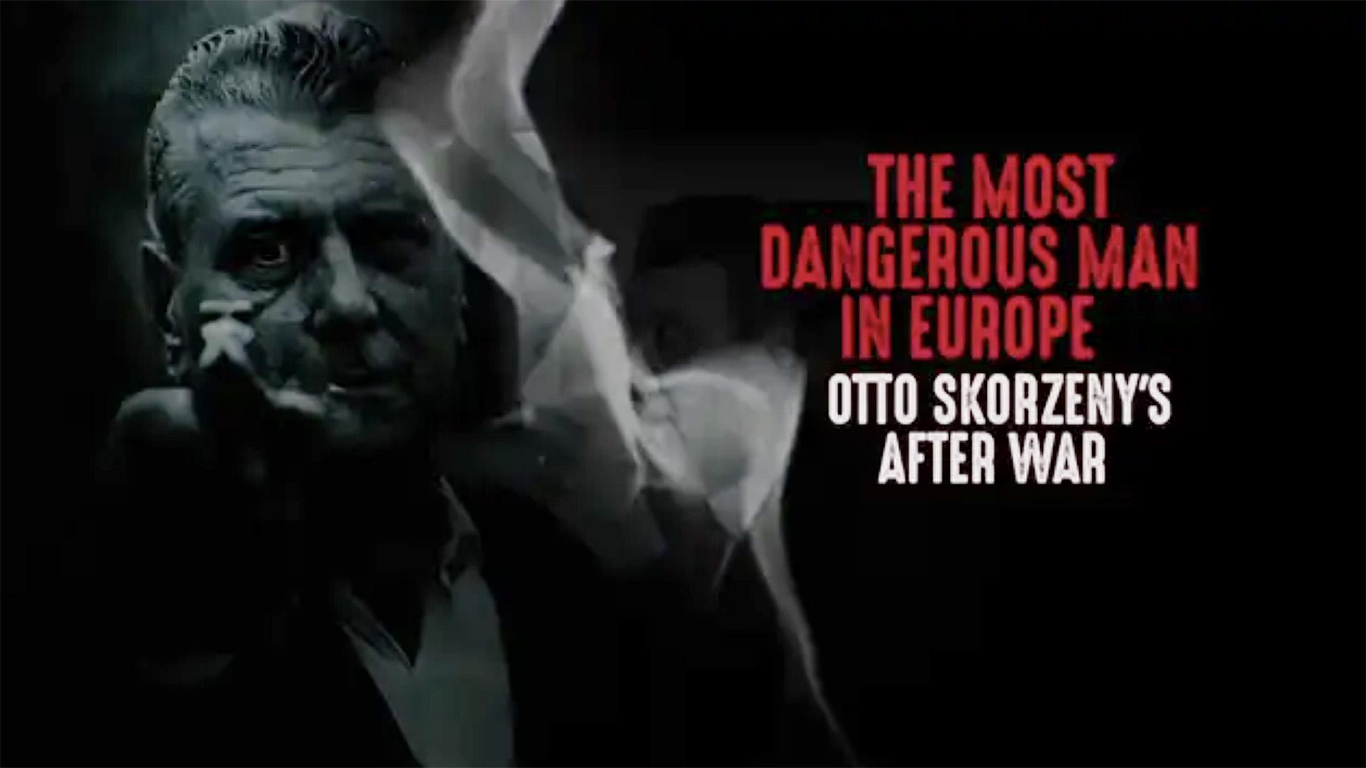 THE MOST DANGEROUS MAN IN EUROPE. OTTO SKORZENY'S AFTER WAR